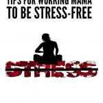 Tips for a stress free life for working mothers