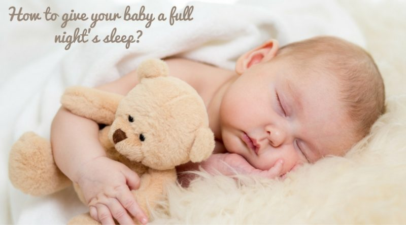 How to give your baby a full night's sleep?